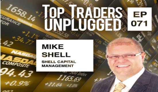Top Traders Unplugged Mike Shell ASYMMETRY Global Tactical Shell Capital Management