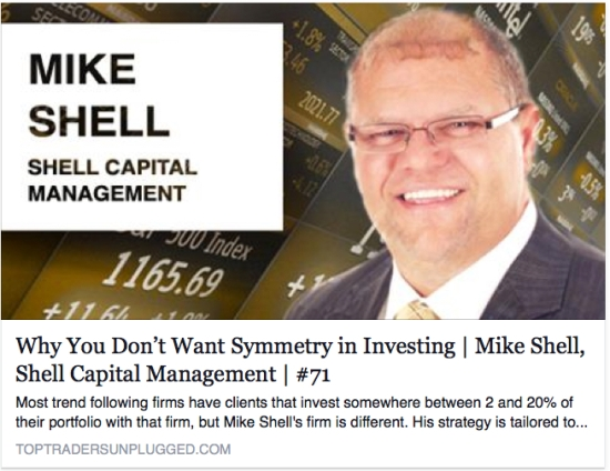 Top Traders Unplugged Mike Shell Capital Management Interview