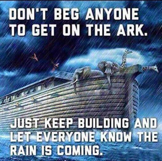 Don't beg anyone to get on the ark just keep building and let everyone know the rain is coming