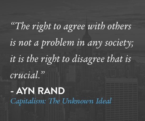 ayn rand the right to agree with others is not the problem in any society it is the right to disagree that is crucial