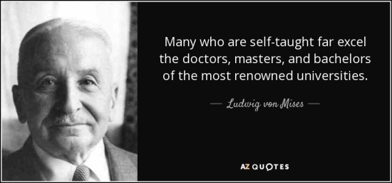 many-who-are-self-taught-far-excel-the-doctors-masters-and-bachelors-of-the-most-renowned-universities-ludwig-von-mises