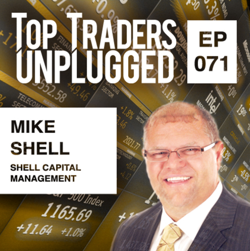 top-traders-unplugged-mike-shell-interview-part-1