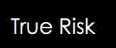 True Risk